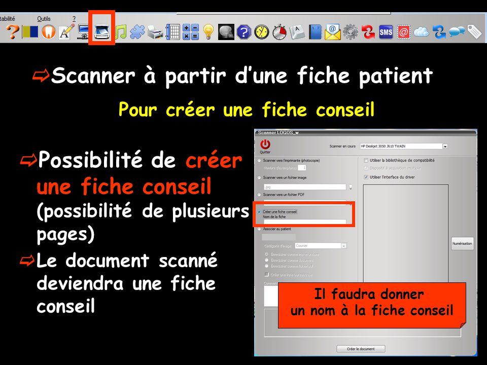 Possibilité de créer une fiche conseil (possibilité de plusieurs pages) Le document scanné deviendra une fiche conseil Pour créer une fiche conseil Scanner à partir dune fiche patient Il faudra donner un nom à la fiche conseil