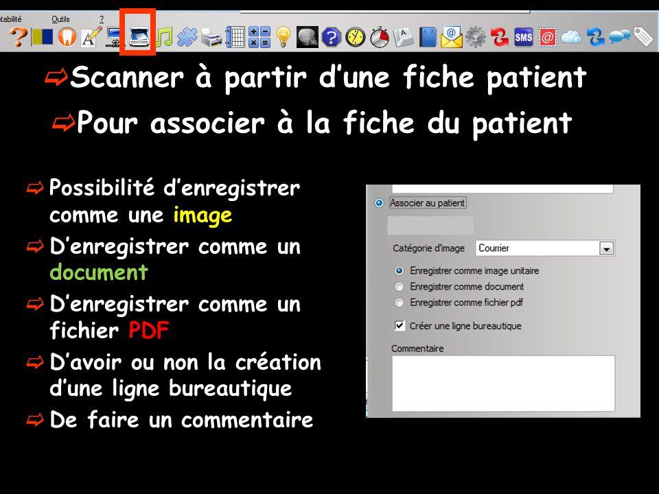Possibilité denregistrer comme une image Denregistrer comme un document Denregistrer comme un fichier PDF Davoir ou non la création dune ligne bureautique De faire un commentaire Scanner à partir dune fiche patient Pour associer à la fiche du patient