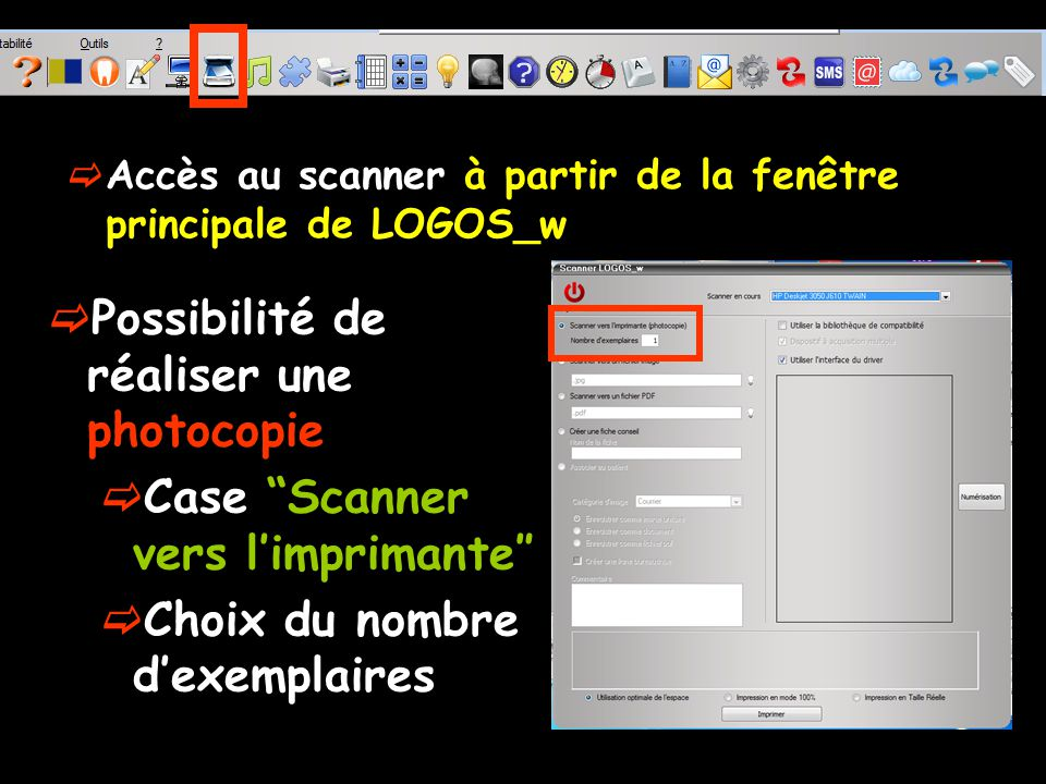 Accès au scanner à partir de la fenêtre principale de LOGOS_w Possibilité de réaliser une photocopie Case Scanner vers limprimante Choix du nombre dexemplaires