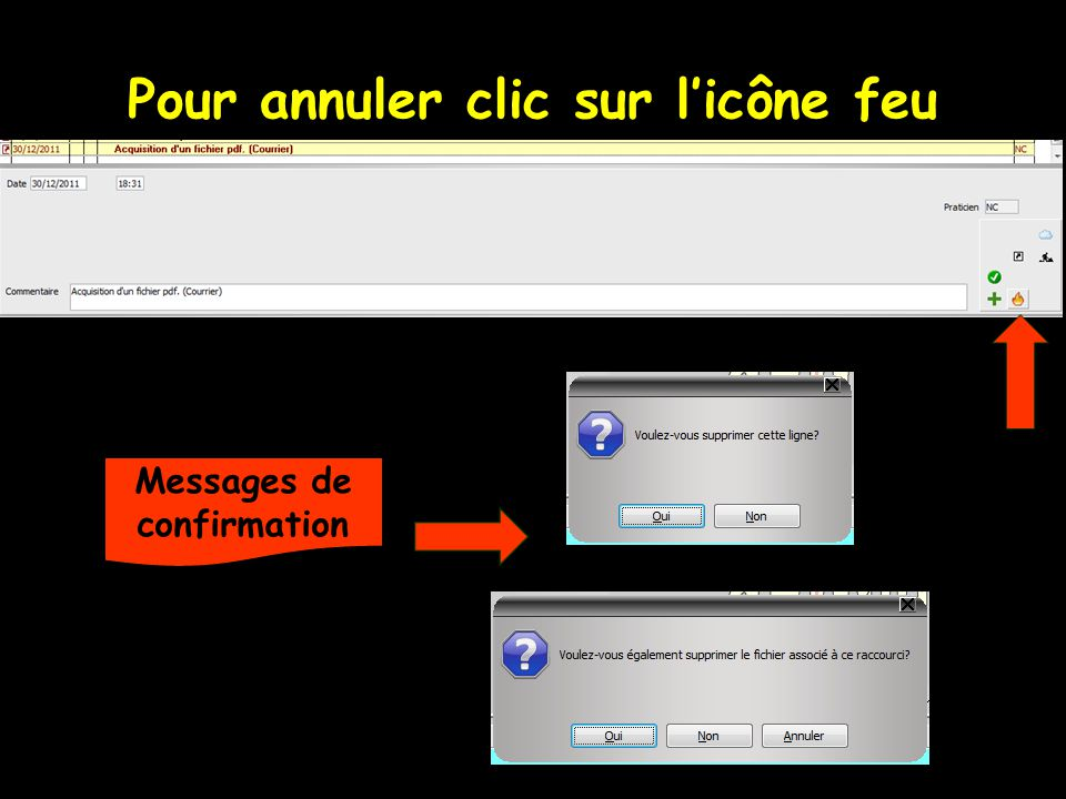 Pour annuler clic sur licône feu Messages de confirmation