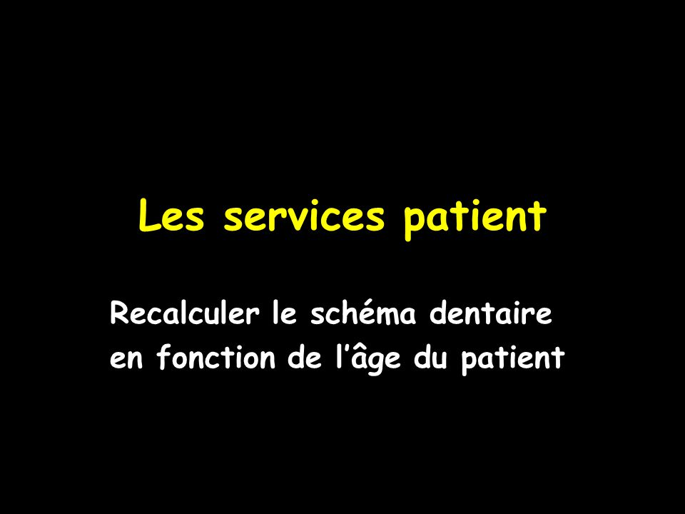 Cette fonction peut être nécessaire lorsque vous revoyez un jeune patient dont la dentition a évolué depuis son dernier rendez-vous