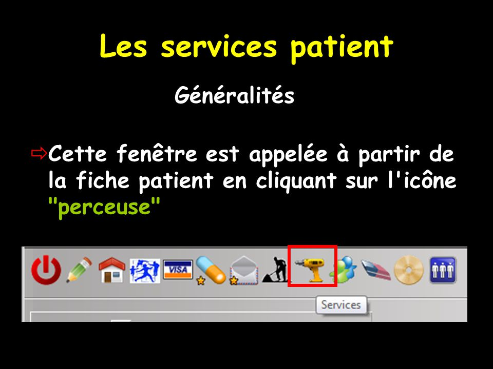 Les services patient Cette fenêtre est appelée à partir de la fiche patient en cliquant sur l icône perceuse Généralités