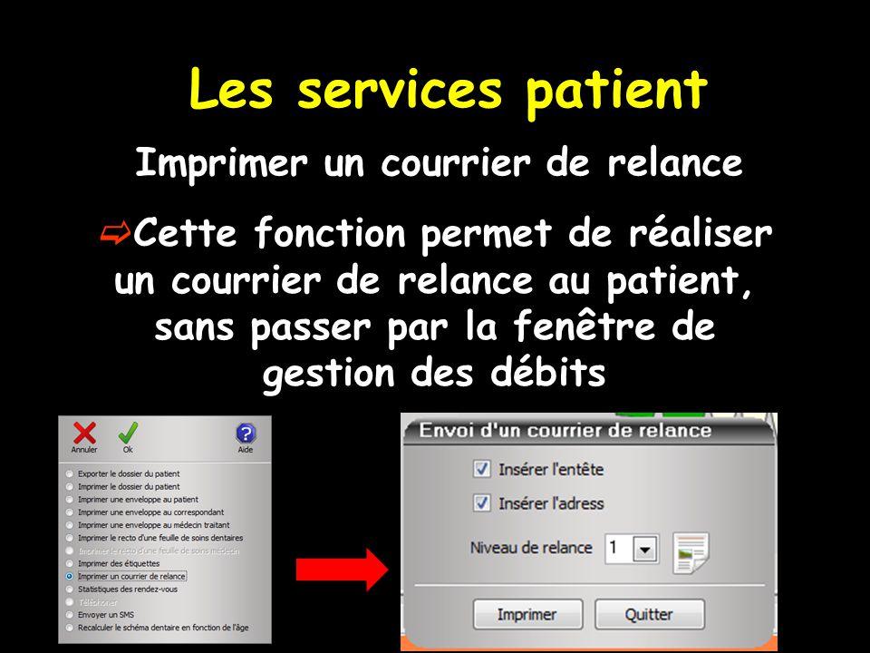 Les services patient Imprimer un courrier de relance Cette fonction permet de réaliser un courrier de relance au patient, sans passer par la fenêtre d