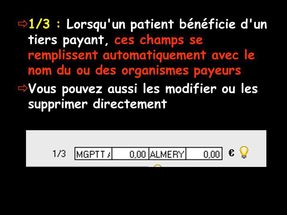 1/3 : Lorsqu un patient bénéficie d un tiers payant, ces champs se remplissent automatiquement avec le nom du ou des organismes payeurs Vous pouvez aussi les modifier ou les supprimer directement