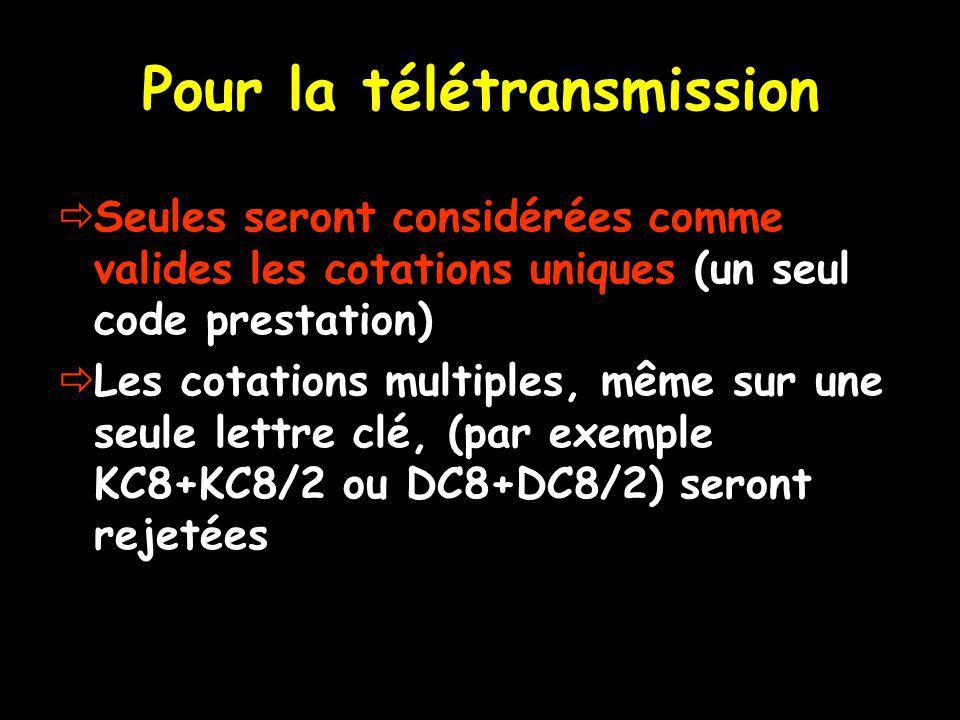 Pour la télétransmission Seules seront considérées comme valides les cotations uniques (un seul code prestation) Les cotations multiples, même sur une seule lettre clé, (par exemple KC8+KC8/2 ou DC8+DC8/2) seront rejetées
