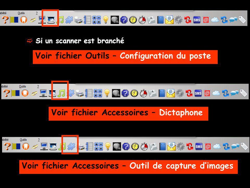 Si un scanner est branché Voir fichier Outils – Configuration du poste Voir fichier Accessoires – Dictaphone Voir fichier Accessoires – Outil de capture dimages