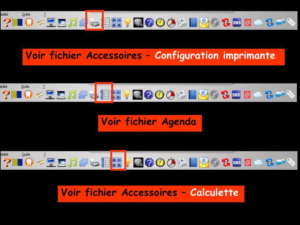 Voir fichier Accessoires – Configuration imprimante Voir fichier Agenda Voir fichier Accessoires – Calculette