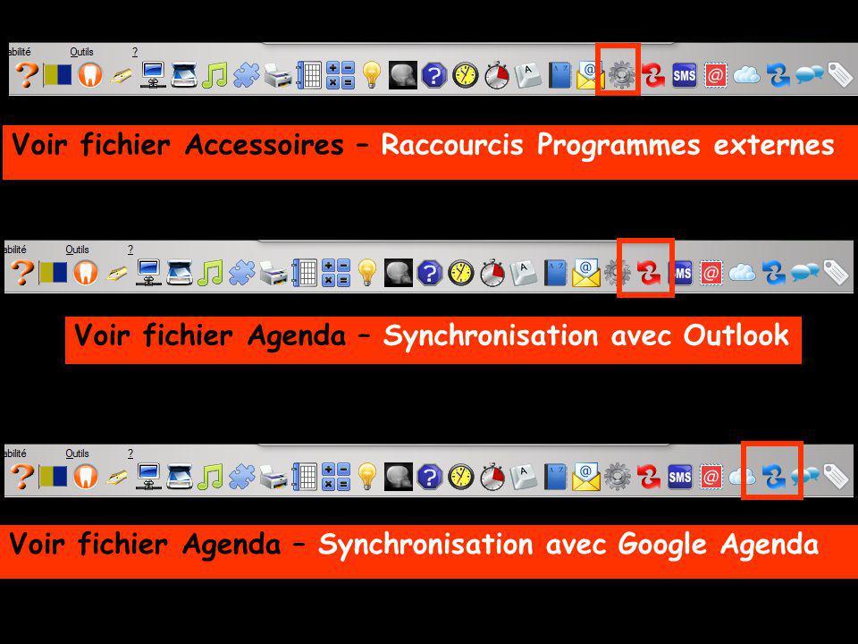 Voir fichier Accessoires – Raccourcis Programmes externes Voir fichier Agenda – Synchronisation avec Outlook Voir fichier Agenda – Synchronisation avec Google Agenda