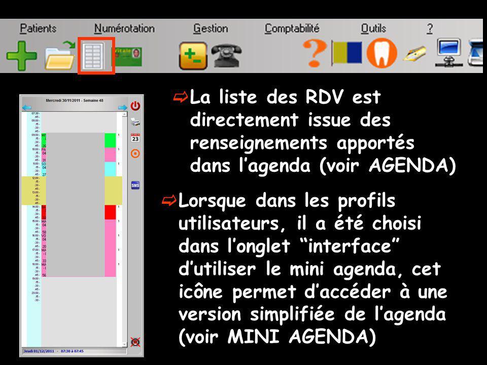 La liste des RDV est directement issue des renseignements apportés dans lagenda (voir AGENDA) Lorsque dans les profils utilisateurs, il a été choisi dans longlet interface dutiliser le mini agenda, cet icône permet daccéder à une version simplifiée de lagenda (voir MINI AGENDA)