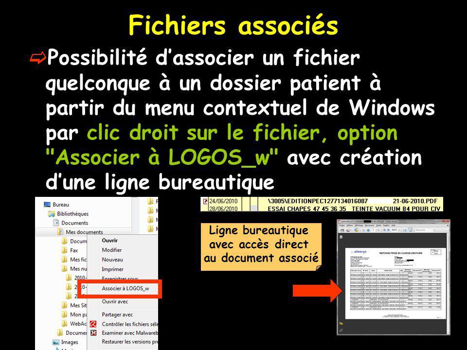 Fichiers associés Possibilité dassocier un fichier quelconque à un dossier patient à partir du menu contextuel de Windows par clic droit sur le fichier, option Associer à LOGOS_w avec création dune ligne bureautique Ligne bureautique avec accès direct au document associé