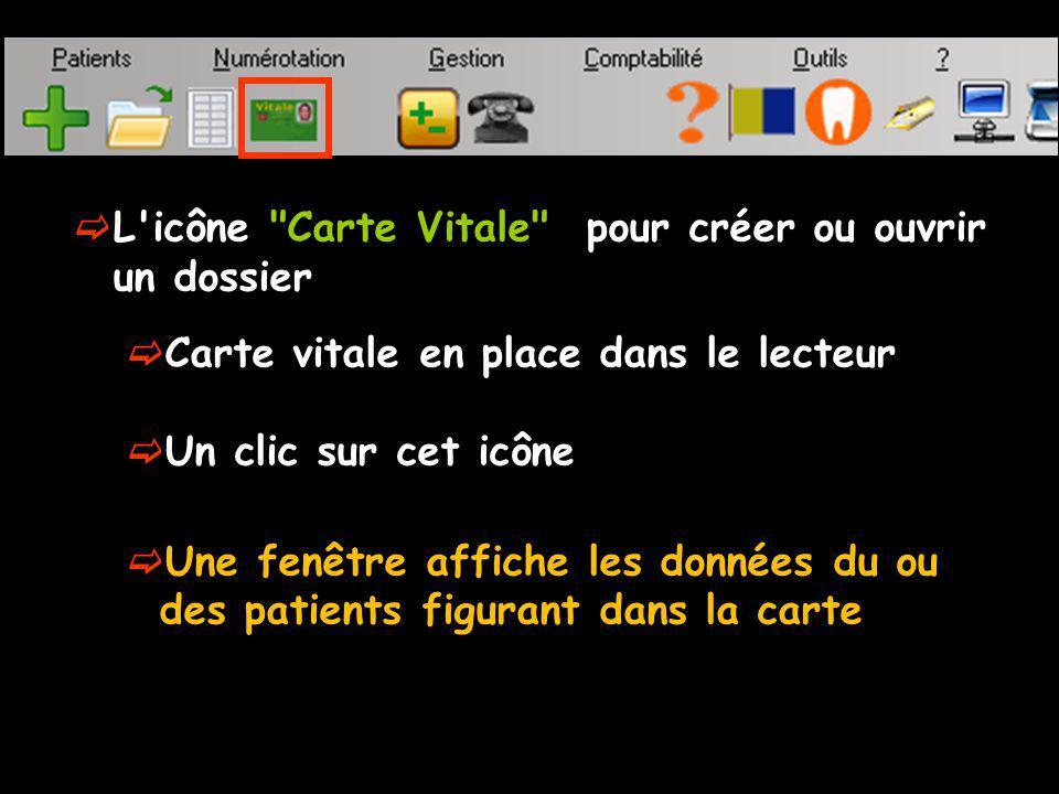 L icône Carte Vitale pour créer ou ouvrir un dossier Carte vitale en place dans le lecteur Un clic sur cet icône Une fenêtre affiche les données du ou des patients figurant dans la carte