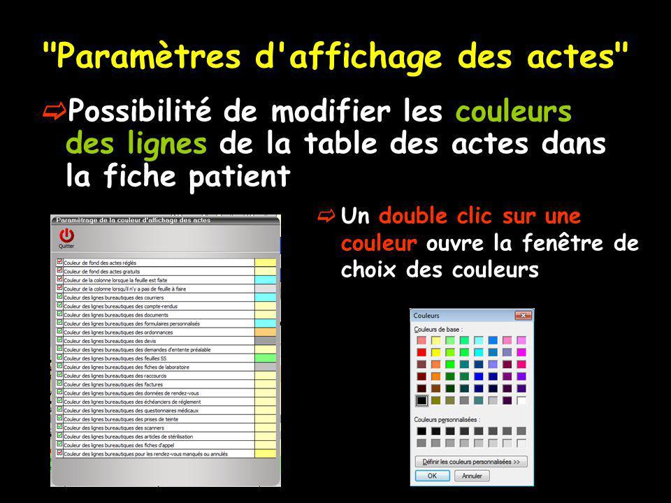 Paramètres d affichage des actes Possibilité de modifier les couleurs des lignes de la table des actes dans la fiche patient Un double clic sur une couleur ouvre la fenêtre de choix des couleurs