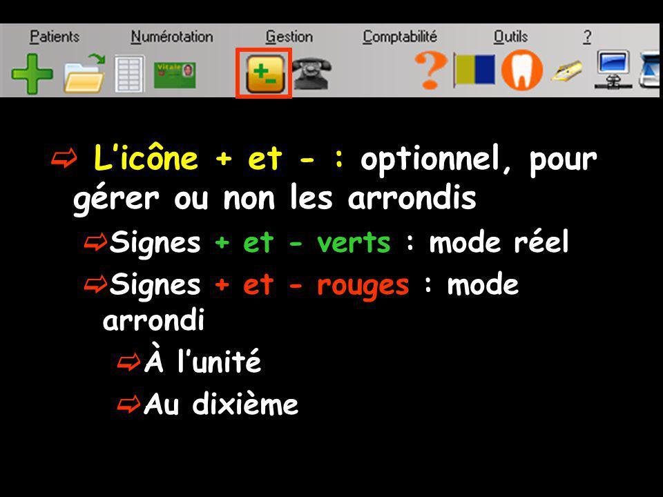 Licône + et - : optionnel, pour gérer ou non les arrondis Signes + et - verts : mode réel Signes + et - rouges : mode arrondi À lunité Au dixième