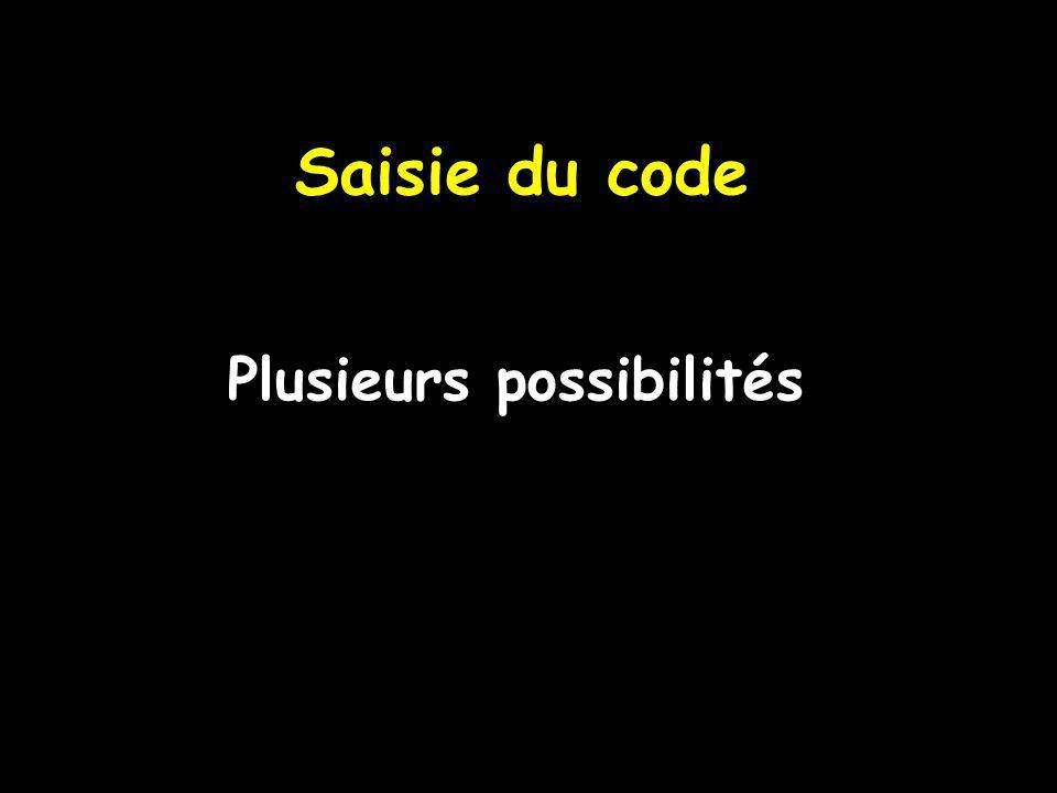 Saisie du code Plusieurs possibilités