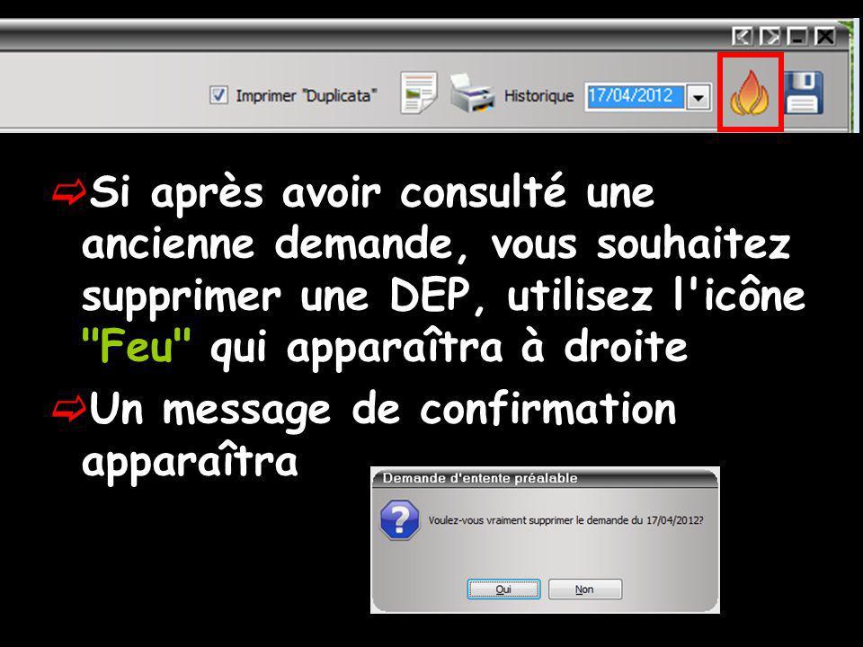 Si après avoir consulté une ancienne demande, vous souhaitez supprimer une DEP, utilisez l'icône