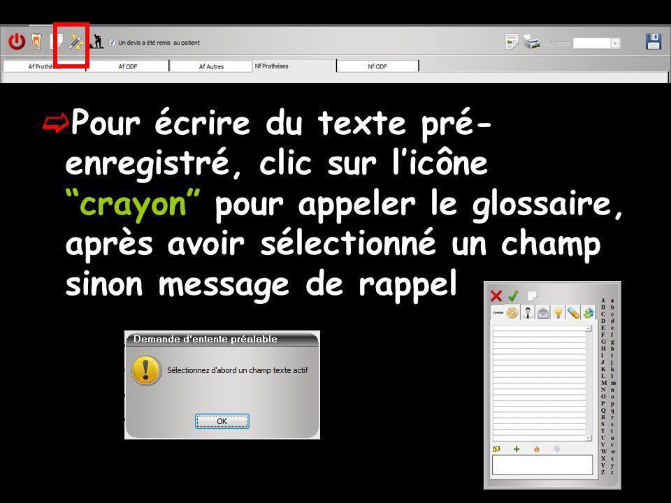Pour écrire du texte pré- enregistré, clic sur licône crayon pour appeler le glossaire, après avoir sélectionné un champ sinon message de rappel