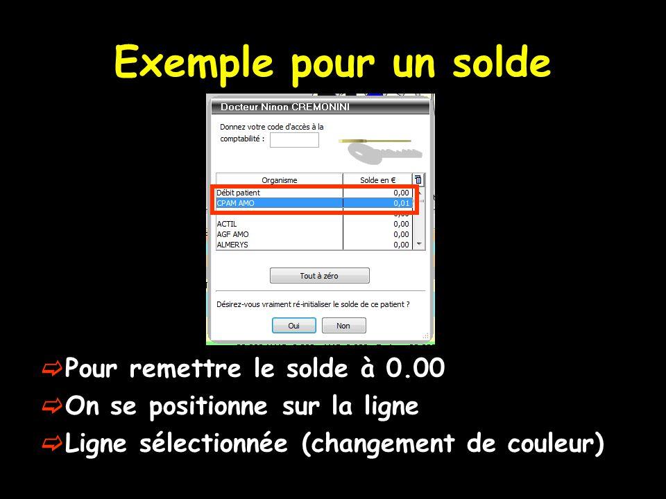 Exemple pour un solde Pour remettre le solde à 0.00 On se positionne sur la ligne Ligne sélectionnée (changement de couleur)