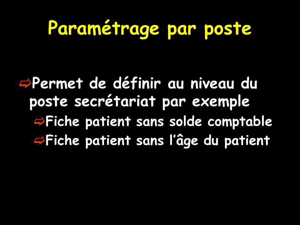 Paramétrage par poste Permet de définir au niveau du poste secrétariat par exemple Fiche patient sans solde comptable Fiche patient sans lâge du patie