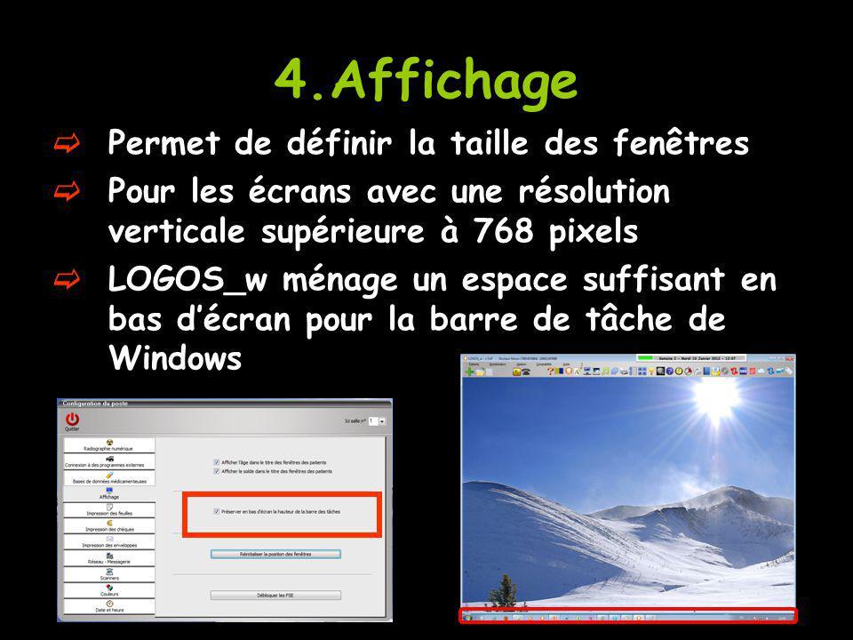 4.Affichage Permet de définir la taille des fenêtres Pour les écrans avec une résolution verticale supérieure à 768 pixels LOGOS_w ménage un espace su