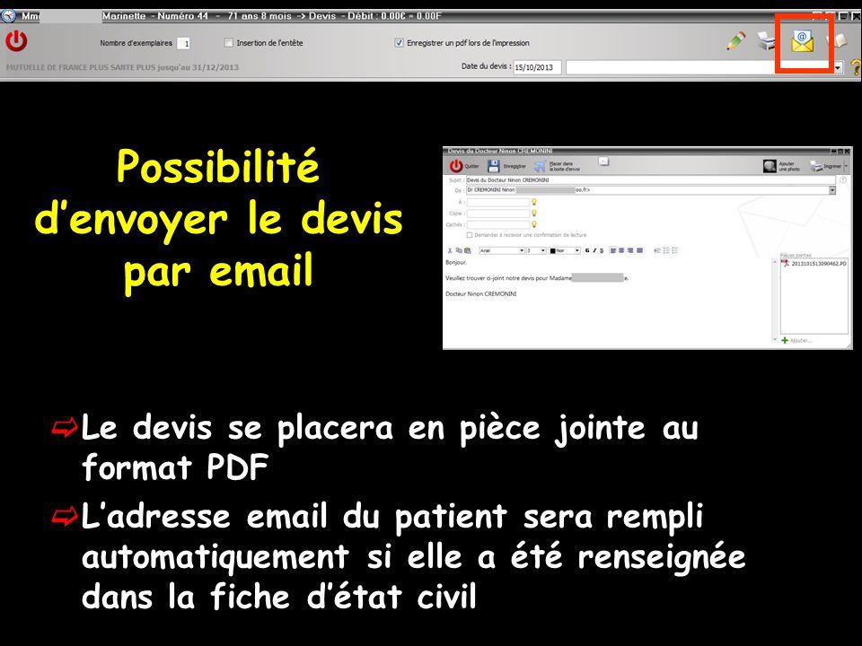 Possibilité denvoyer le devis par email Le devis se placera en pièce jointe au format PDF Ladresse email du patient sera rempli automatiquement si elle a été renseignée dans la fiche détat civil