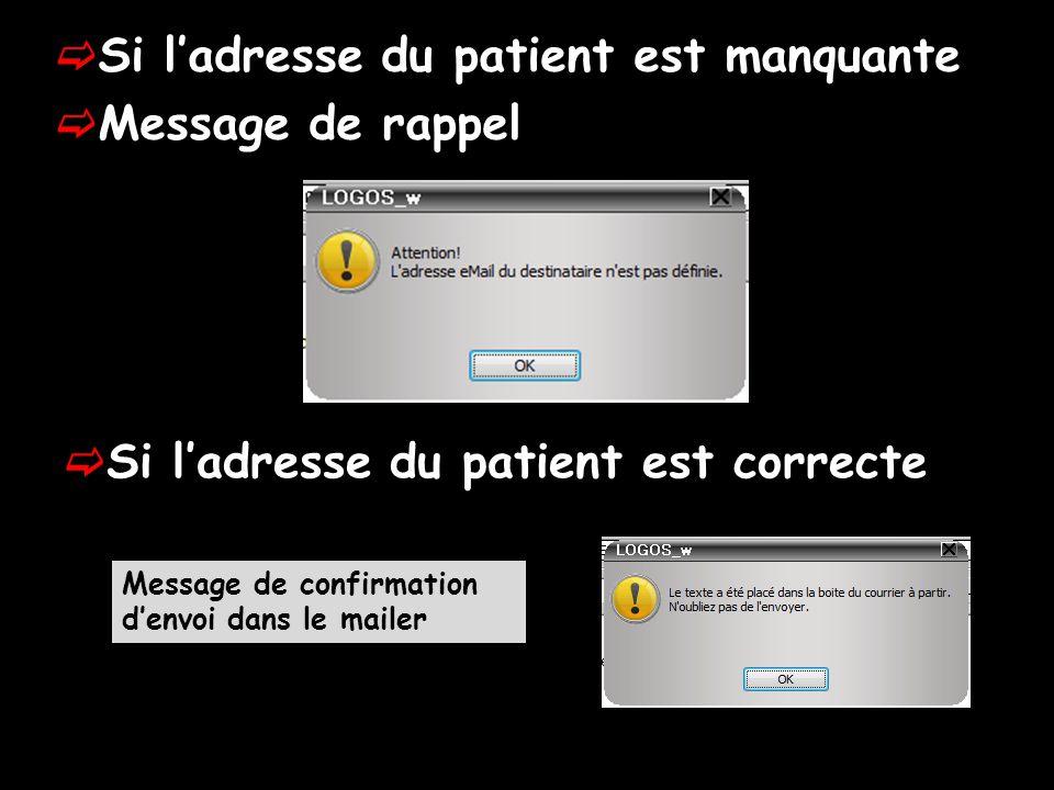 Si ladresse du patient est manquante Message de rappel Si ladresse du patient est correcte Message de confirmation denvoi dans le mailer