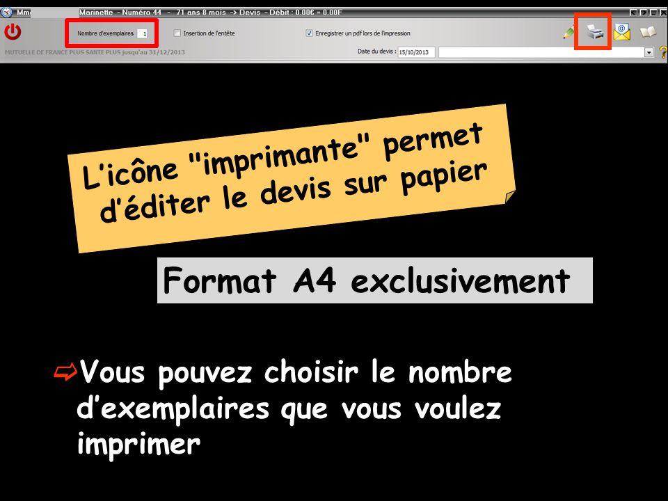 Format A4 exclusivement Licône imprimante permet déditer le devis sur papier Vous pouvez choisir le nombre dexemplaires que vous voulez imprimer