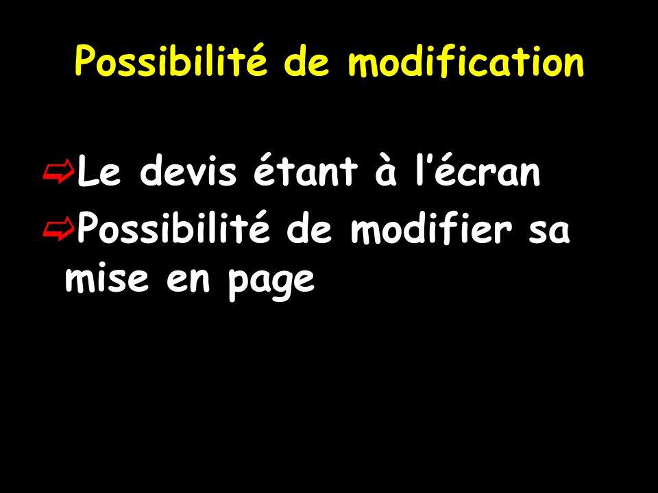 Possibilité de modification Le devis étant à lécran Possibilité de modifier sa mise en page