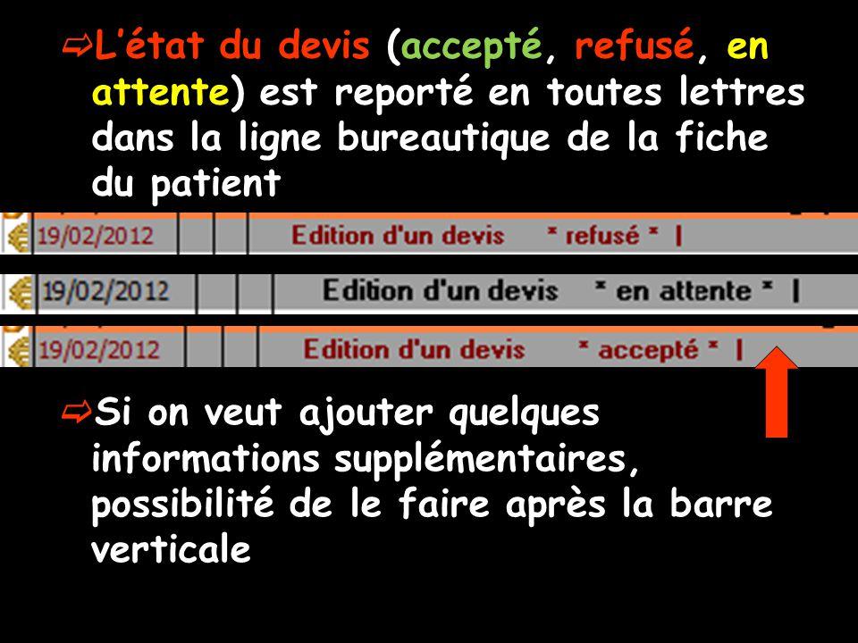 Létat du devis (accepté, refusé, en attente) est reporté en toutes lettres dans la ligne bureautique de la fiche du patient Si on veut ajouter quelques informations supplémentaires, possibilité de le faire après la barre verticale