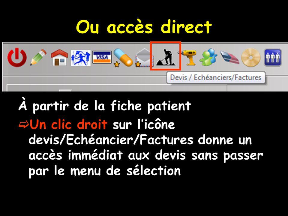 Ou accès direct À partir de la fiche patient Un clic droit sur licône devis/Echéancier/Factures donne un accès immédiat aux devis sans passer par le menu de sélection