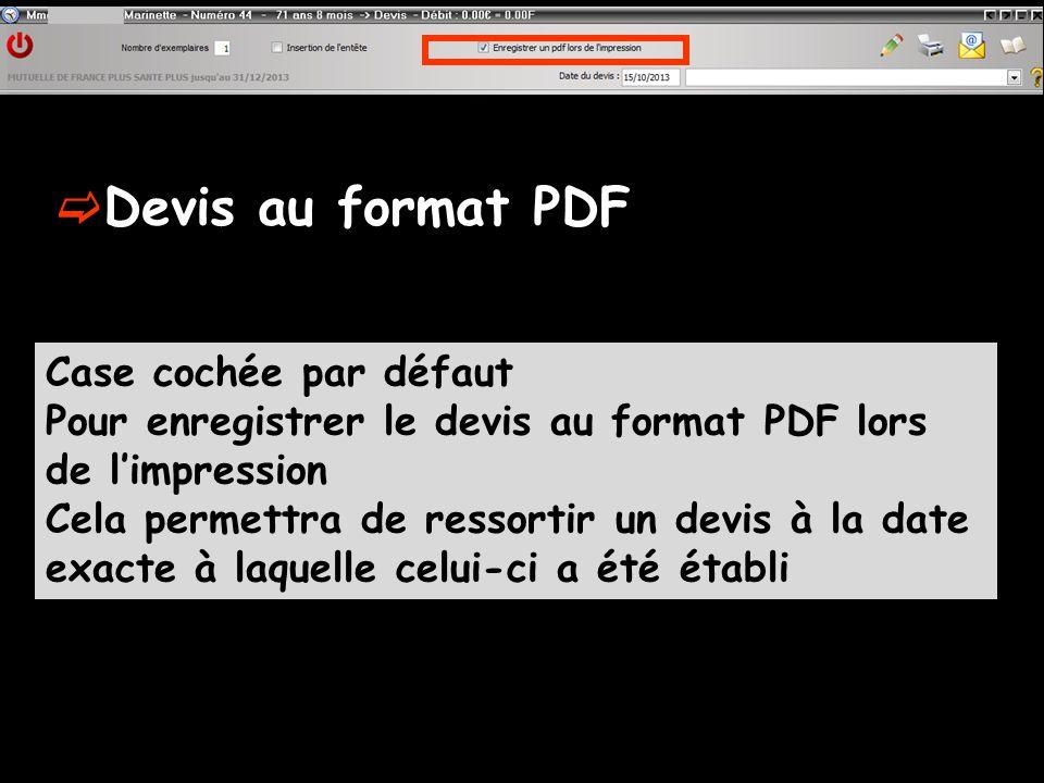 Devis au format PDF Case cochée par défaut Pour enregistrer le devis au format PDF lors de limpression Cela permettra de ressortir un devis à la date exacte à laquelle celui-ci a été établi