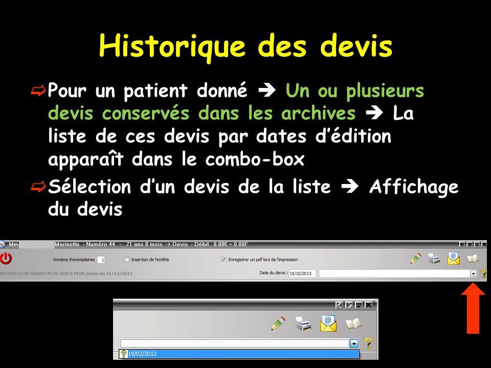 Historique des devis Pour un patient donné Un ou plusieurs devis conservés dans les archives La liste de ces devis par dates dédition apparaît dans le combo-box Sélection dun devis de la liste Affichage du devis
