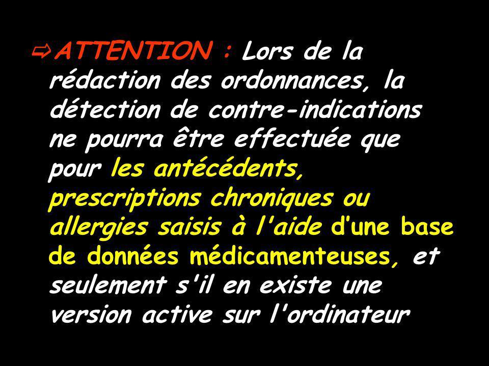 ATTENTION : Lors de la rédaction des ordonnances, la détection de contre-indications ne pourra être effectuée que pour les antécédents, prescriptions