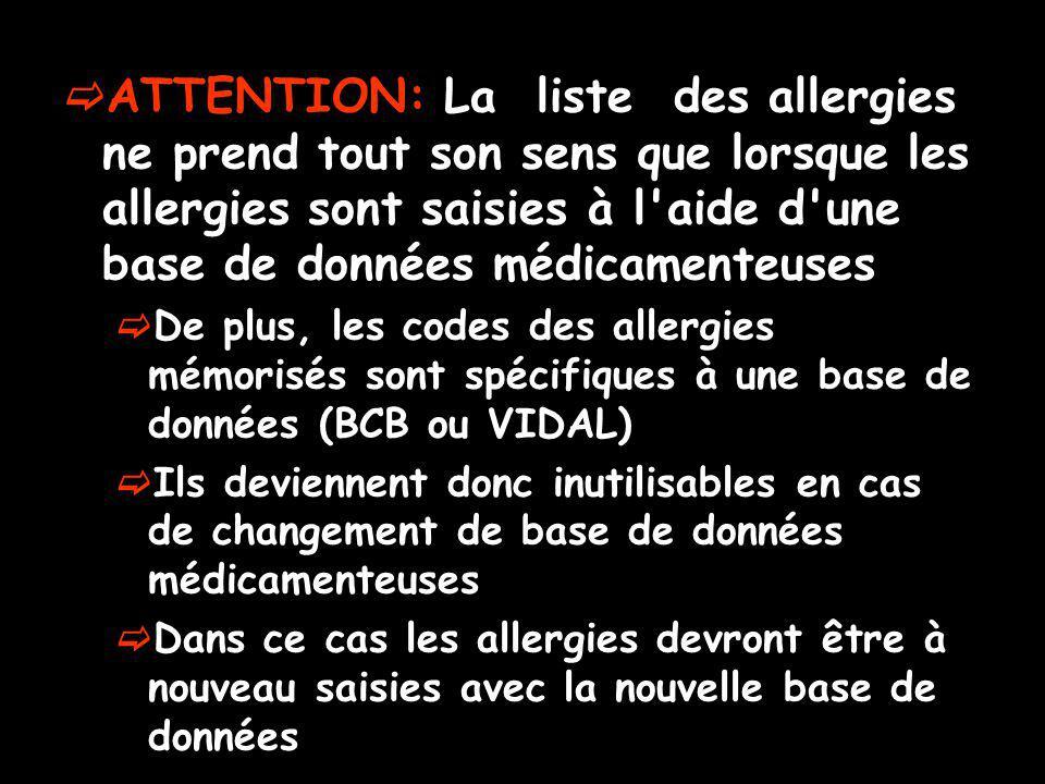 ATTENTION: La liste des allergies ne prend tout son sens que lorsque les allergies sont saisies à l'aide d'une base de données médicamenteuses De plus