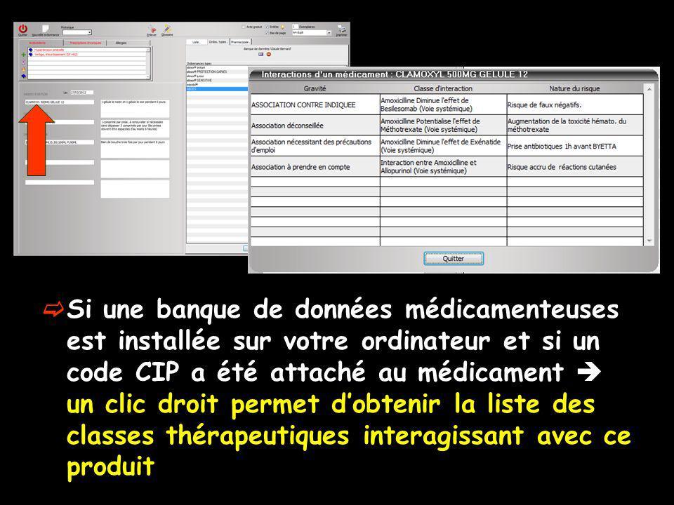 Si une banque de données médicamenteuses est installée sur votre ordinateur et si un code CIP a été attaché au médicament un clic droit permet dobteni