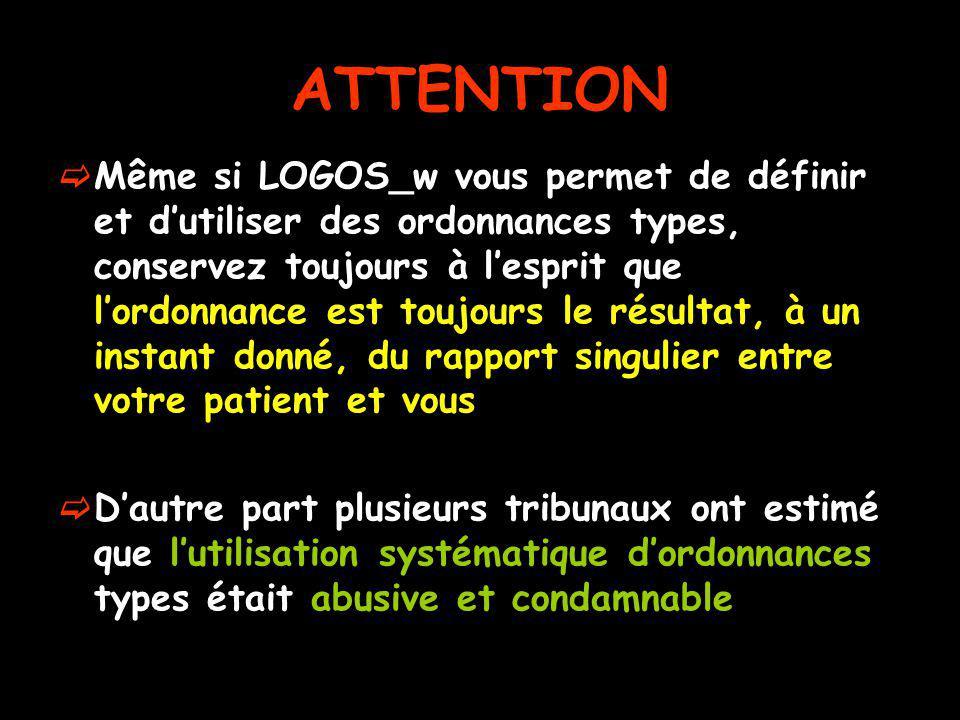 ATTENTION Même si LOGOS_w vous permet de définir et dutiliser des ordonnances types, conservez toujours à lesprit que lordonnance est toujours le résu