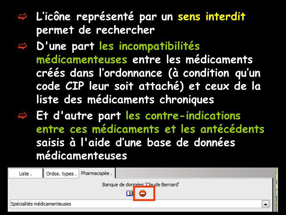 Licône représenté par un sens interdit permet de rechercher D'une part les incompatibilités médicamenteuses entre les médicaments créés dans lordonnan