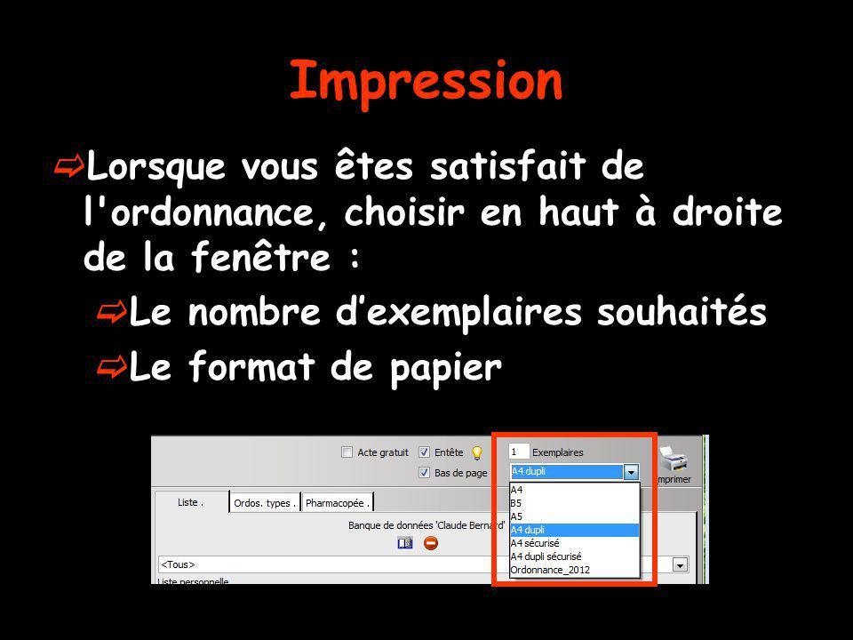 Impression Lorsque vous êtes satisfait de l'ordonnance, choisir en haut à droite de la fenêtre : Le nombre dexemplaires souhaités Le format de papier