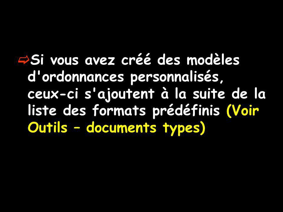 Si vous avez créé des modèles d'ordonnances personnalisés, ceux-ci s'ajoutent à la suite de la liste des formats prédéfinis (Voir Outils – documents t