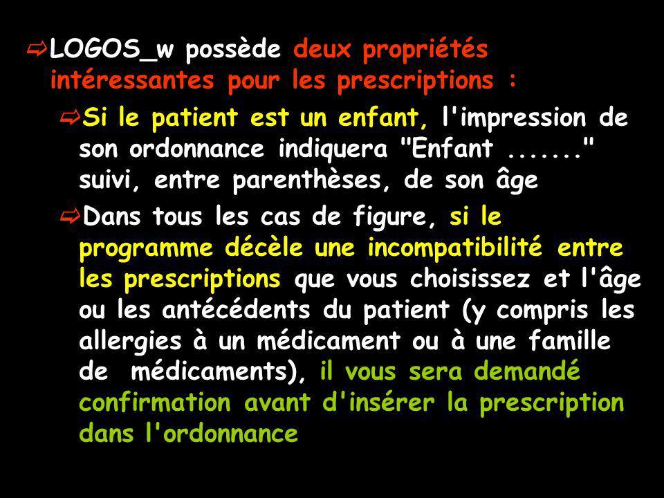 LOGOS_w possède deux propriétés intéressantes pour les prescriptions : Si le patient est un enfant, l'impression de son ordonnance indiquera
