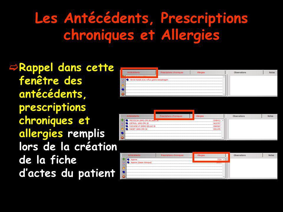 Les Antécédents, Prescriptions chroniques et Allergies Rappel dans cette fenêtre des antécédents, prescriptions chroniques et allergies remplis lors d