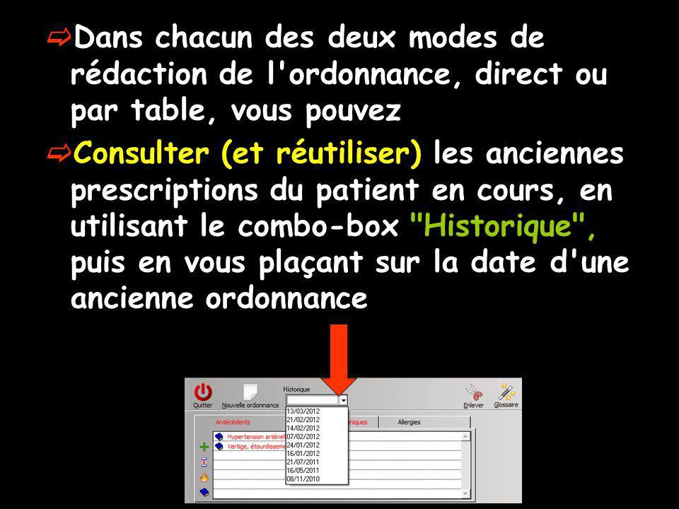 Dans chacun des deux modes de rédaction de l'ordonnance, direct ou par table, vous pouvez Consulter (et réutiliser) les anciennes prescriptions du pat