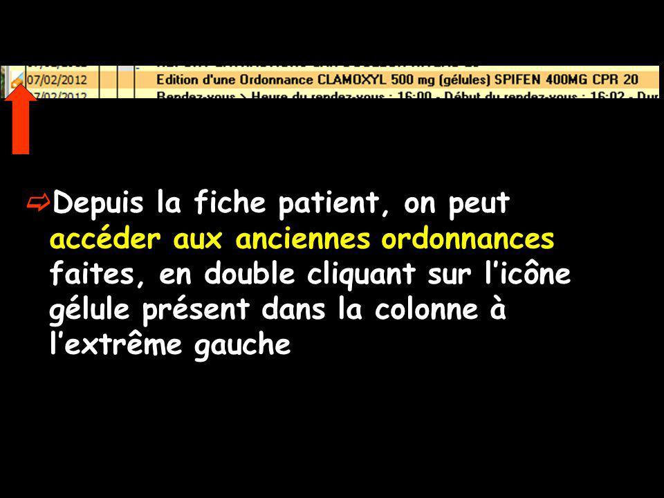 Depuis la fiche patient, on peut accéder aux anciennes ordonnances faites, en double cliquant sur licône gélule présent dans la colonne à lextrême gau