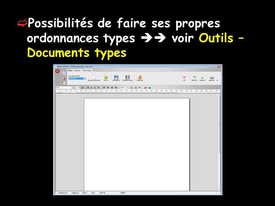 Possibilités de faire ses propres ordonnances types voir Outils – Documents types