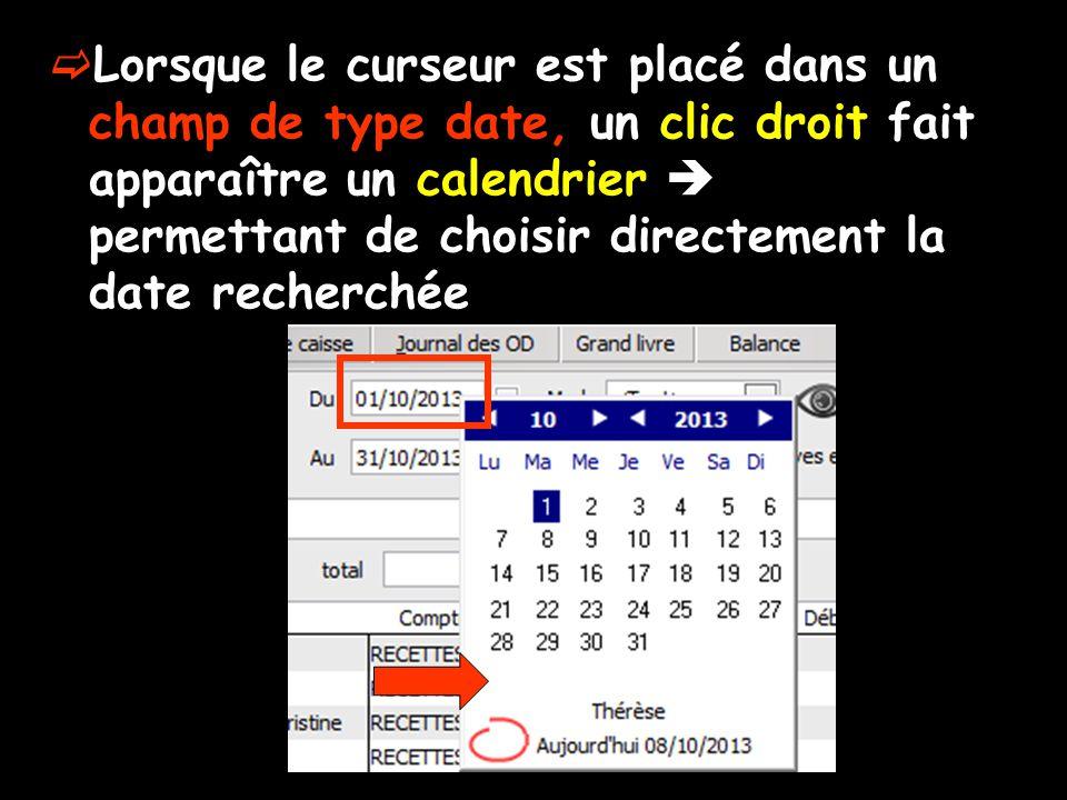 Lorsque le curseur est placé dans un champ de type date, un clic droit fait apparaître un calendrier permettant de choisir directement la date recherchée
