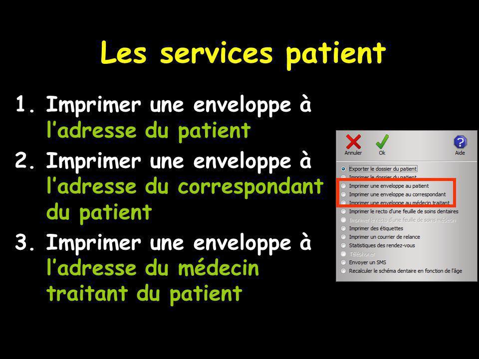 Les services patient 1.Imprimer une enveloppe à ladresse du patient 2.Imprimer une enveloppe à ladresse du correspondant du patient 3.Imprimer une enveloppe à ladresse du médecin traitant du patient