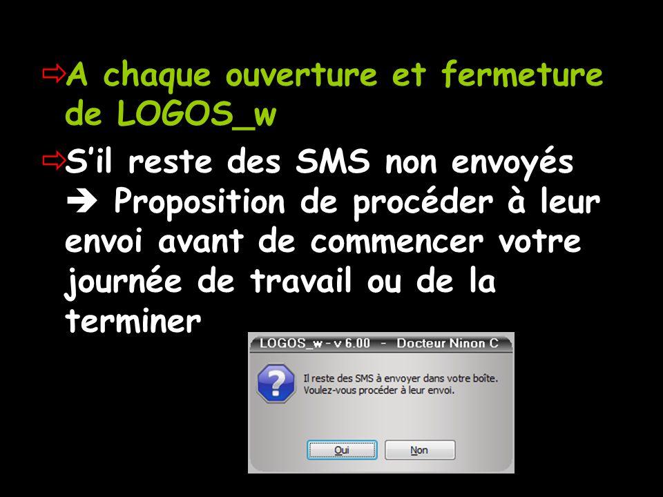 A chaque ouverture et fermeture de LOGOS_w Sil reste des SMS non envoyés Proposition de procéder à leur envoi avant de commencer votre journée de travail ou de la terminer