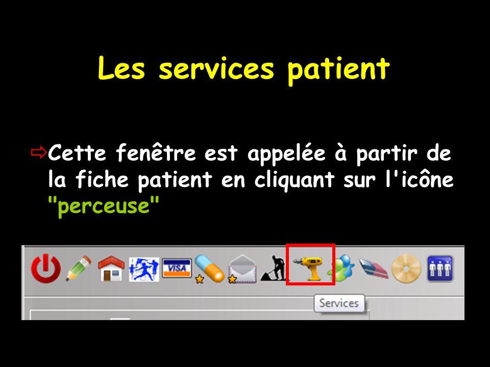 Les services patient Cette fenêtre est appelée à partir de la fiche patient en cliquant sur l icône perceuse