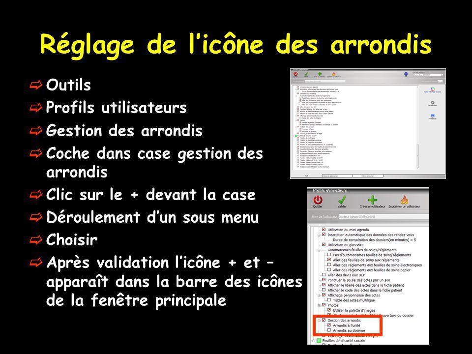 Réglage de licône des arrondis Outils Profils utilisateurs Gestion des arrondis Coche dans case gestion des arrondis Clic sur le + devant la case Déro