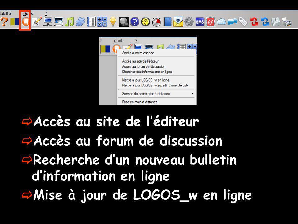 Accès au site de léditeur Accès au forum de discussion Recherche dun nouveau bulletin dinformation en ligne Mise à jour de LOGOS_w en ligne
