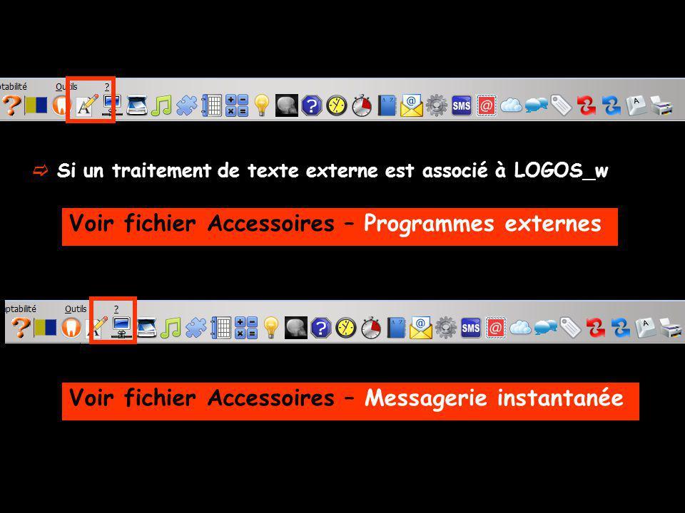Si un traitement de texte externe est associé à LOGOS_w Voir fichier Accessoires – Programmes externes Voir fichier Accessoires – Messagerie instantan
